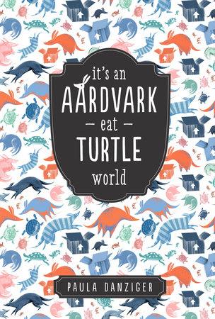 It's an Aardvark-Eat-Turtle World by Paula Danziger