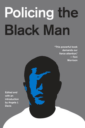 Policing the Black Man by Angela J. Davis, Bryan Stevenson, Marc Mauer, Bruce Western and Jeremy Travis