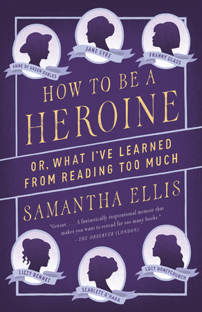 How to Be a Heroine by Samantha Ellis