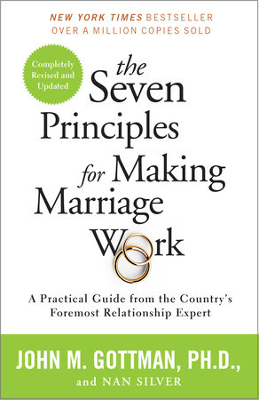 The Seven Principles for Making Marriage Work by John Gottman, PhD and Nan Silver