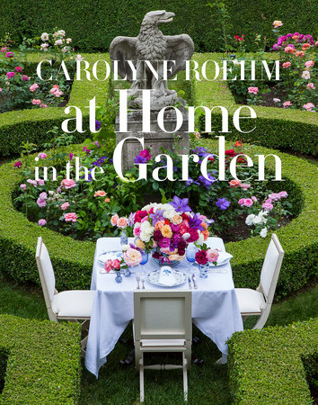 At Home in the Garden by Carolyne Roehm