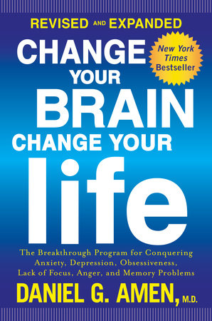 Change Your Brain, Change Your Life (Revised and Expanded) by Daniel G. Amen, M.D.