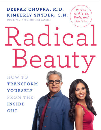 Radical Beauty by Deepak Chopra, M.D. and Kimberly Snyder, C.N.