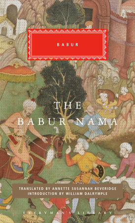 The Babur Nama by Babur; Translated by Annette Susannah Beveridge; Introduction by William Dalrymple