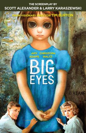Big Eyes by Scott Alexander and Larry Karaszewski