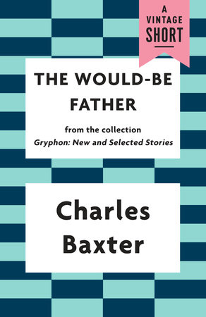 The Would-be Father by Charles Baxter