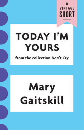 Today I'm Yours by Mary Gaitskill