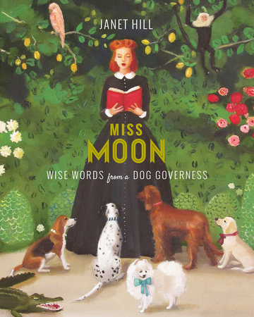 Miss Moon: Wise Words from a Dog Governess by Janet Hill