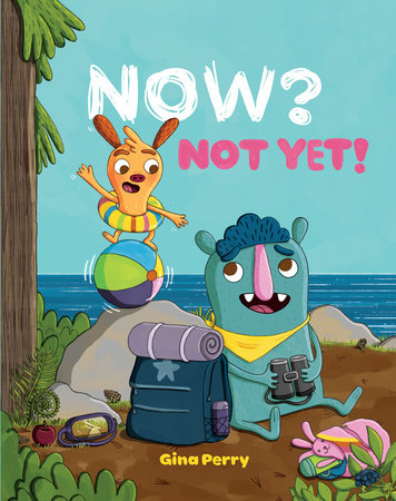 Now? Not Yet! by Gina Perry
