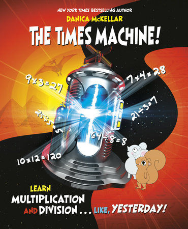 The Times Machine! by Danica McKellar; illustrated by Josée Masse