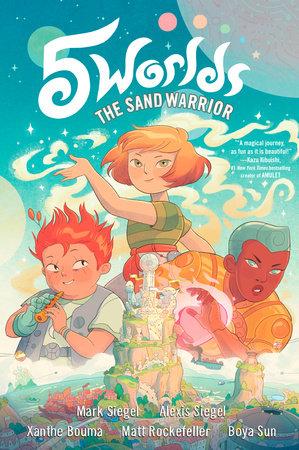 5 Worlds Book 1: The Sand Warrior by Mark Siegel and Alexis Siegel; illustrated by Xanthe Bouma, Matt Rockefeller, and Boya Sun