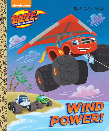 Wind Power! (Blaze and the Monster Machines) by Golden Books