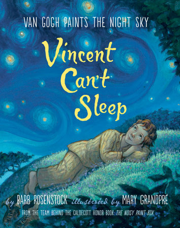 Vincent Can't Sleep: Van Gogh Paints the Night Sky by Barb Rosenstock
