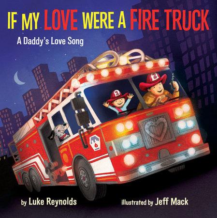 If My Love Were a Fire Truck by Luke Reynolds