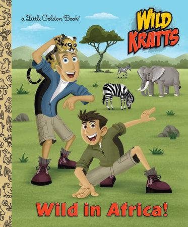 Wild in Africa! (Wild Kratts) by Chris Kratt and Martin Kratt