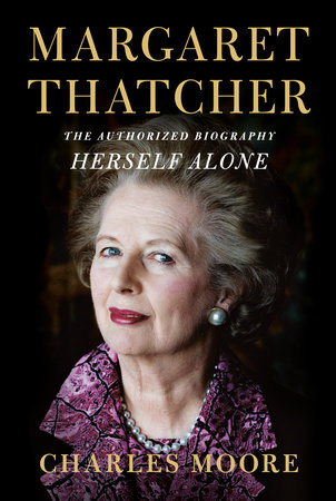 Margaret Thatcher: Herself Alone by Charles Moore