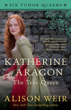 Katherine of Aragon, The True Queen by Alison Weir