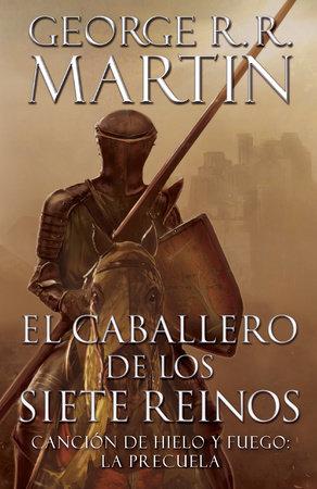 El caballero de los Siete Reinos [Knight of the Seven Kingdoms-Spanish] by George R. R. Martin