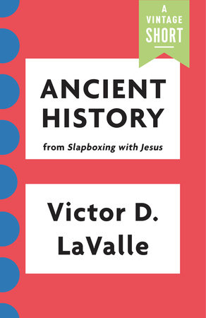 Ancient History by Victor LaValle