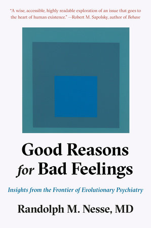 Good Reasons for Bad Feelings by Randolph M. Nesse, MD