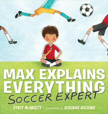Max Explains Everything: Soccer Expert by Stacy McAnulty