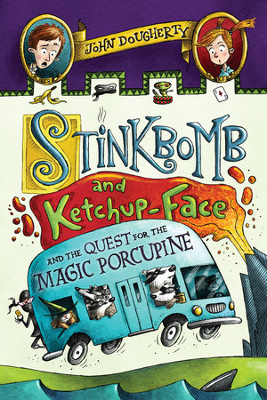 Stinkbomb and Ketchup-Face and the Quest for the Magic Porcupine by John Dougherty
