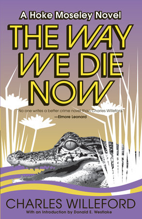 The Way We Die Now by Charles Willeford Introduction by Donald Westlake
