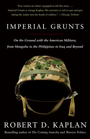 Imperial Grunts by Robert D. Kaplan