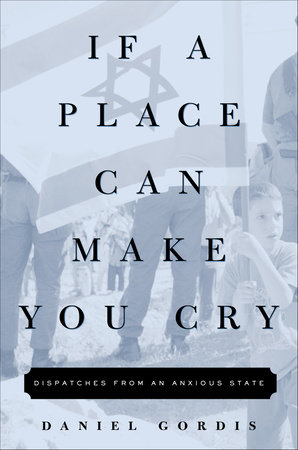 If a Place Can Make You Cry by Daniel Gordis