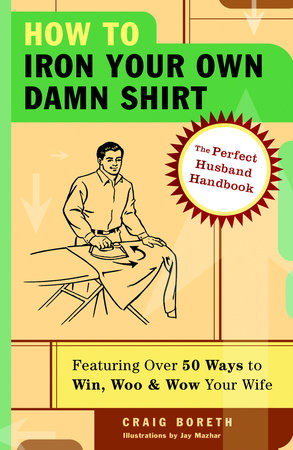 How to Iron Your Own Damn Shirt by Craig Boreth