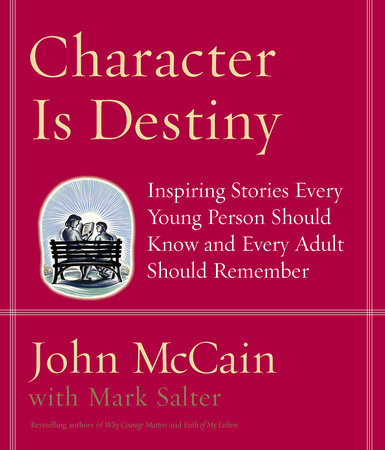 Character Is Destiny by John McCain and Mark Salter
