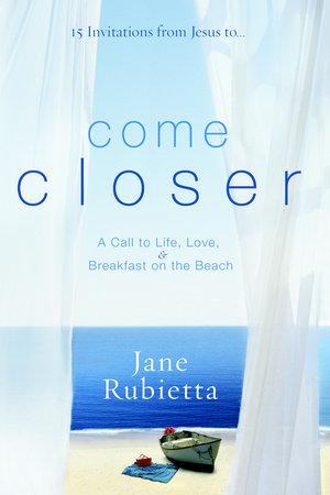 Come Closer by Jane Rubietta