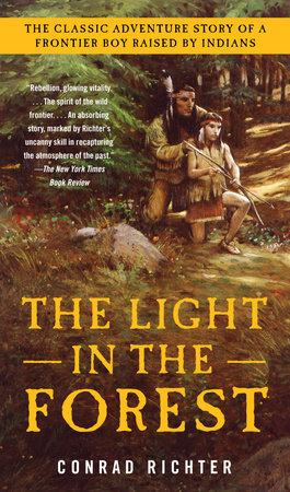 The Light in the Forest by Conrad Richter - Teacher's Guide -  PenguinRandomHouse com: Books