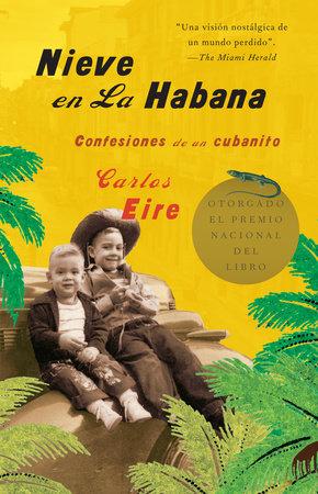 Nieve en La Habana Confesiones de un cubanito / Waiting for Snow in Havana: Conf essions of a Cuban Boy by Carlos Eire