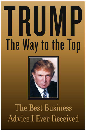 Trump: The Way to the Top by Donald J. Trump