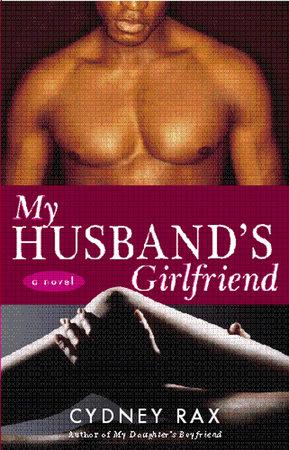 My Husband's Girlfriend by Cydney Rax