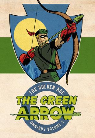 Green Arrow: The Golden Age Omnibus Vol. 1 by Mort Weisinger