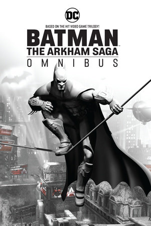 Batman: The Arkham Saga Omnibus by Paul Dini, Peter J. Tomasi and Derek Fridolfs