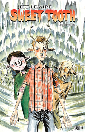 Sweet Tooth Book Three by Jeff Lemire