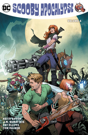 Scooby Apocalypse Vol. 6 by Keith Giffen and J.M. Dematteis