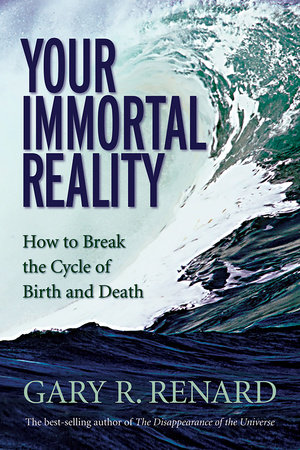 Your Immortal Reality by Gary R. Renard