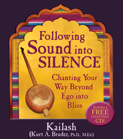 Following Sound Into Silence by Kurt A. Bruder, Ph.D., MED
