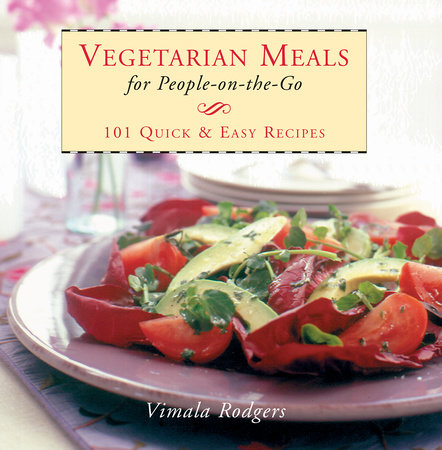 Vegetarian Meals For People On-The-Go by Vimala Rodgers