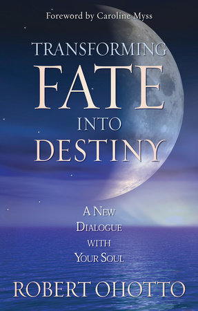 Transforming Fate Into Destiny by Robert Ohotto