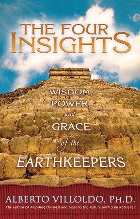 The Four Insights by Alberto Villoldo, Ph.D.