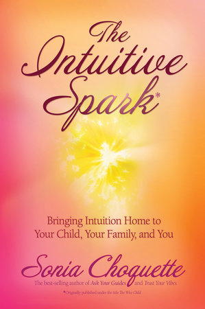 The Intuitive Spark by Sonia Choquette, Ph.D.