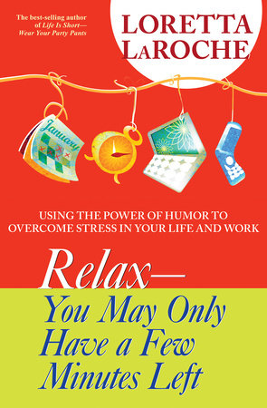 RELAX - You May Only Have a Few Minutes Left by Loretta Laroche