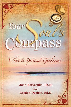 Your Soul's Compass by Joan Z. Borysenko, Ph.D. and Gordon Dveirin, Ed.D.