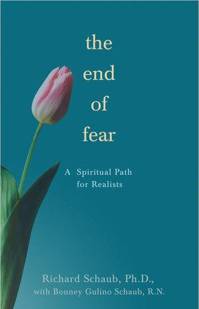 The End of Fear by Richard Schaub, Ph.D.