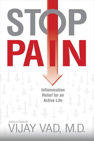 Stop Pain by Vijay Vad, M.D.